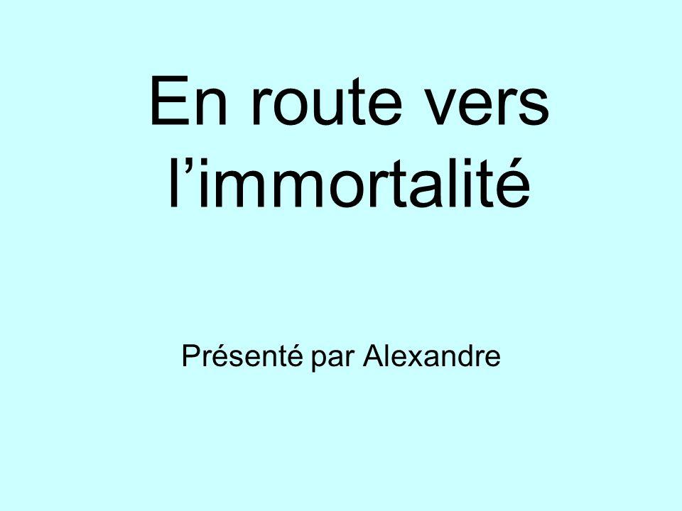 En route vers l'immortalité