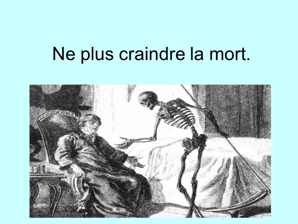 Ne plus craindre la mort.