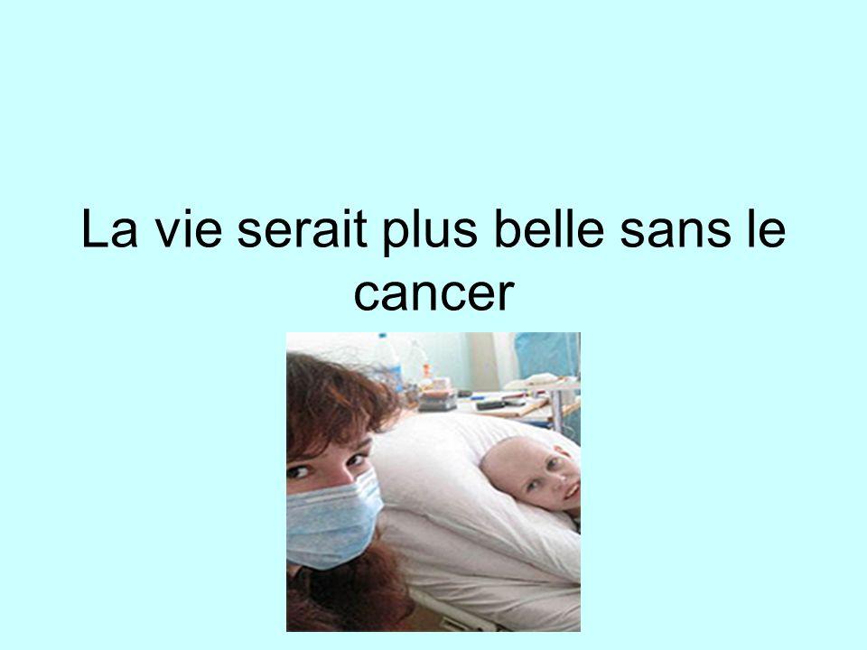 La vie serait plus belle sans le cancer