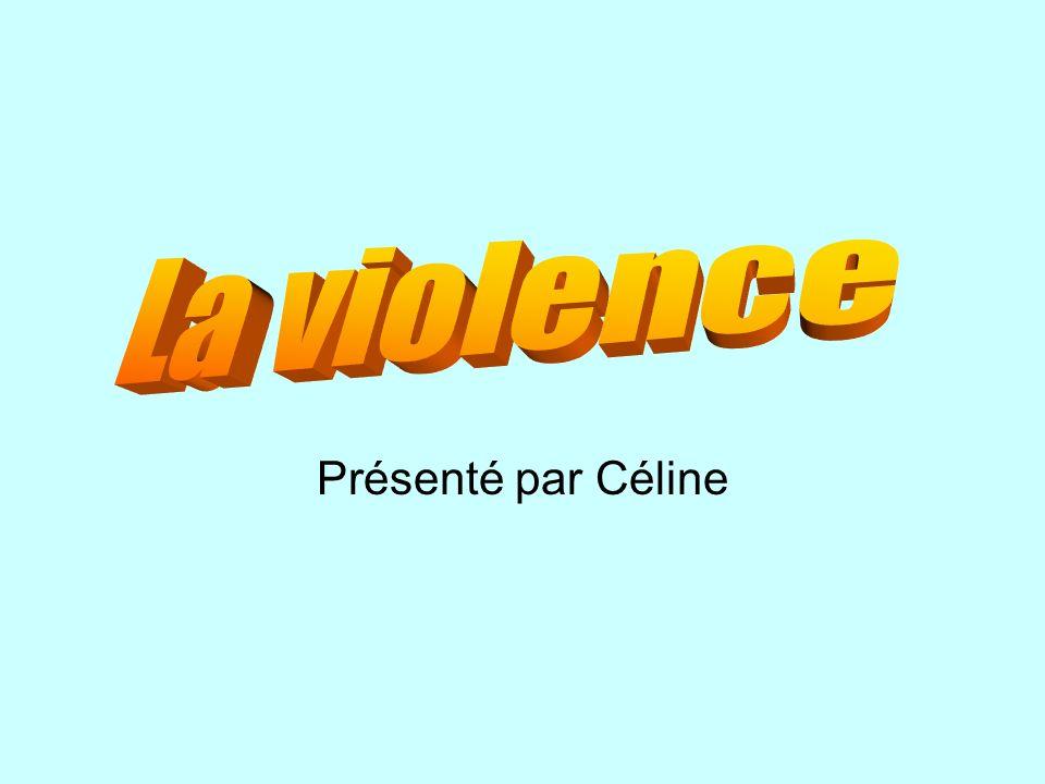 La violence Présenté par Céline