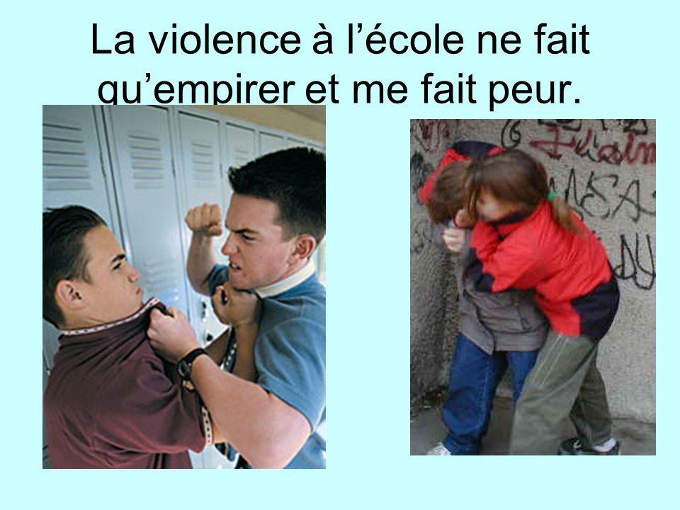 La violence à l'école ne fait qu'empirer et me fait peur.
