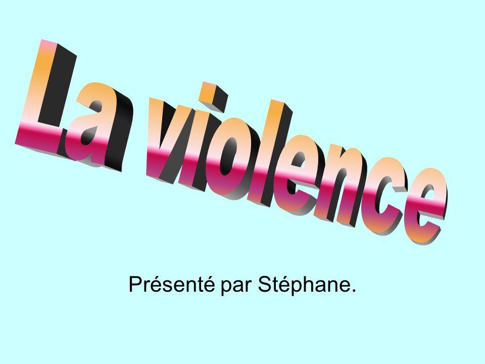 La violence Présenté par Stéphane.