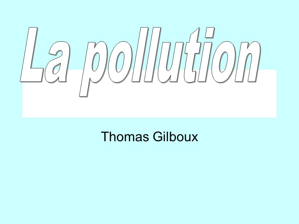 La pollution Thomas Gilboux