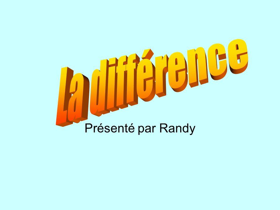 La différence Présenté par Randy