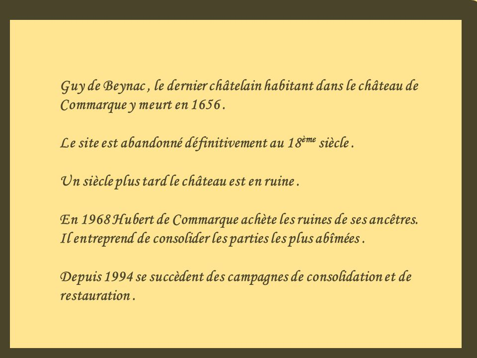 Guy de Beynac , le dernier châtelain habitant dans le château de Commarque y meurt en 1656 .