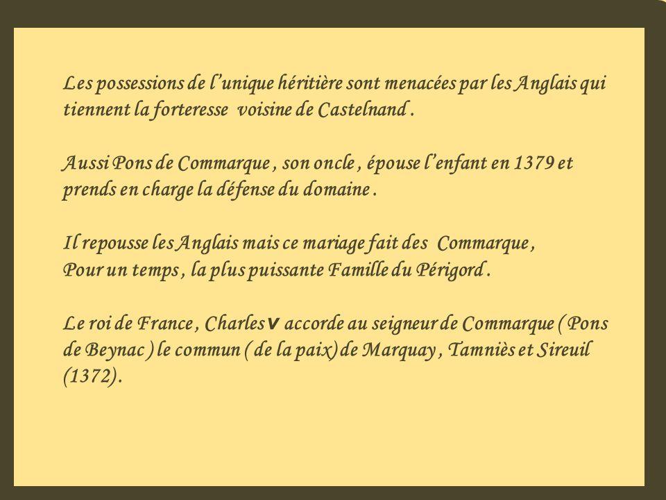Les possessions de l'unique héritière sont menacées par les Anglais qui tiennent la forteresse voisine de Castelnand .