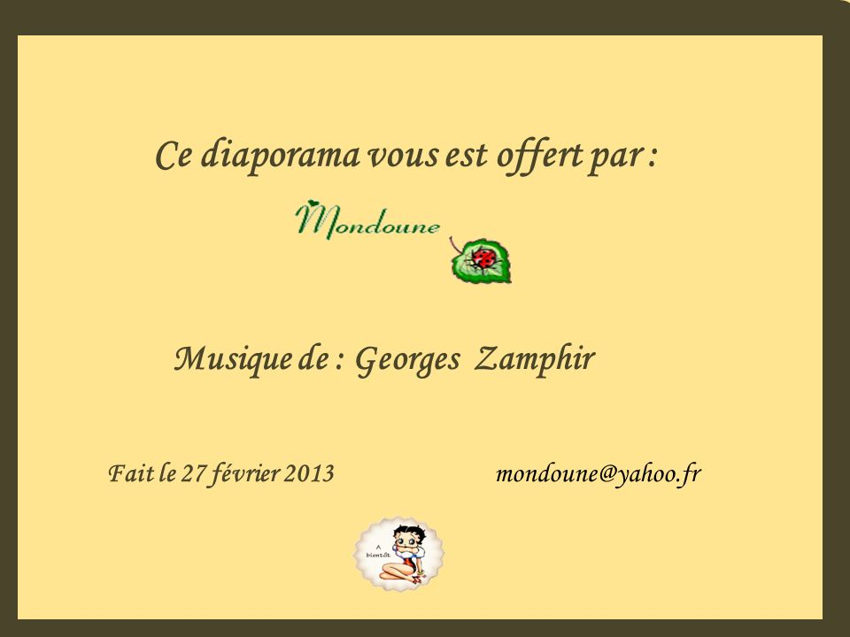 Ce diaporama vous est offert par : Musique de : Georges Zamphir