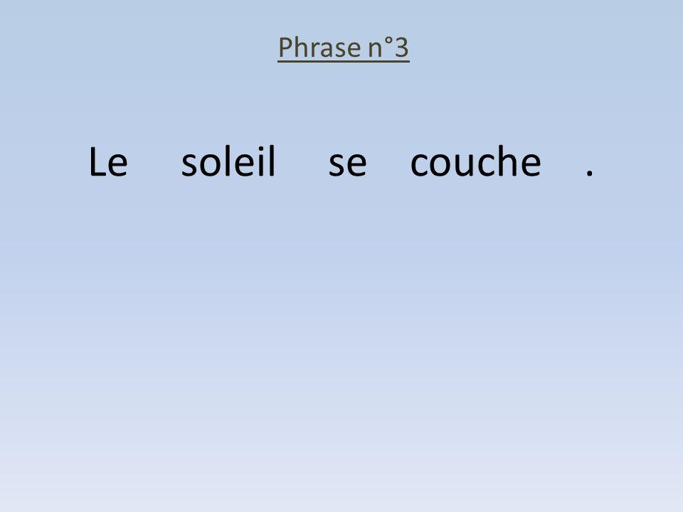 Phrase n°3 Le soleil se couche .