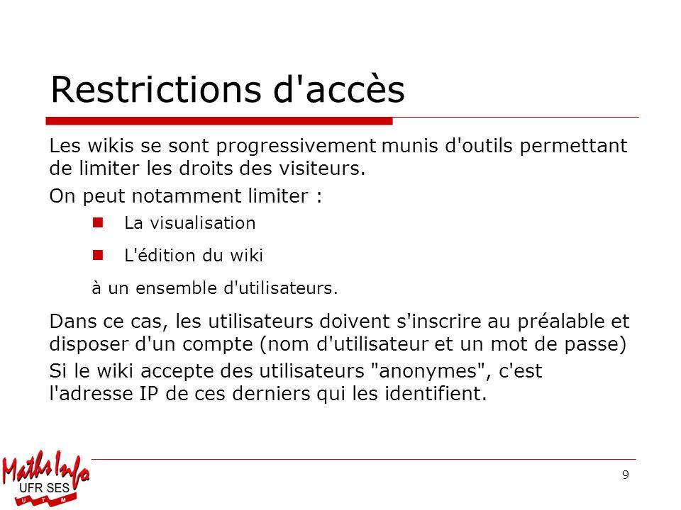 Restrictions d accès Les wikis se sont progressivement munis d outils permettant de limiter les droits des visiteurs.