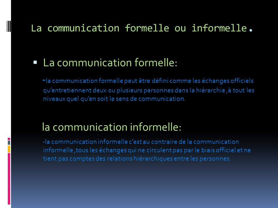 La communication formelle ou informelle.
