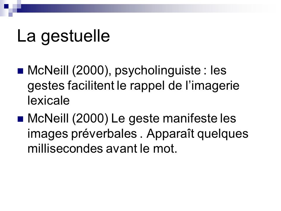 La gestuelle McNeill (2000), psycholinguiste : les gestes facilitent le rappel de l'imagerie lexicale.