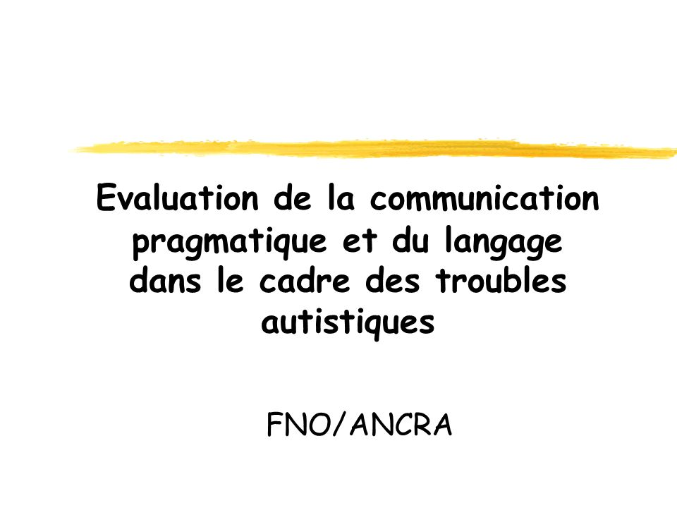 Evaluation de la communication pragmatique et du langage dans le cadre des troubles autistiques