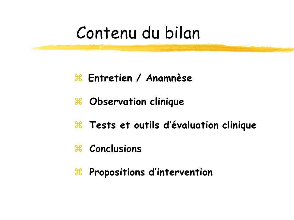 Contenu du bilan Entretien / Anamnèse Observation clinique