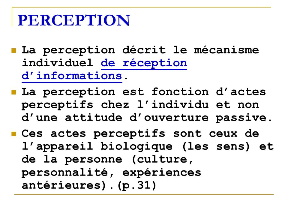 PERCEPTION La perception décrit le mécanisme individuel de réception d'informations.