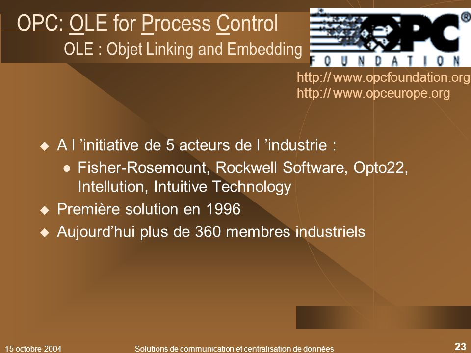 OPC: OLE for Process Control OLE : Objet Linking and Embedding