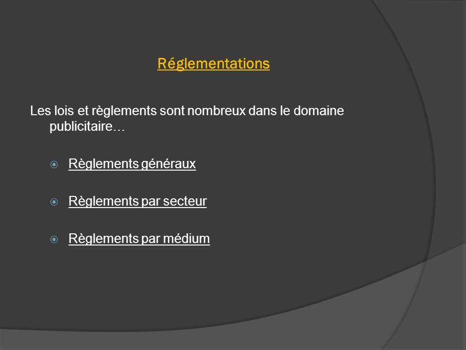 Réglementations Les lois et règlements sont nombreux dans le domaine publicitaire… Règlements généraux.