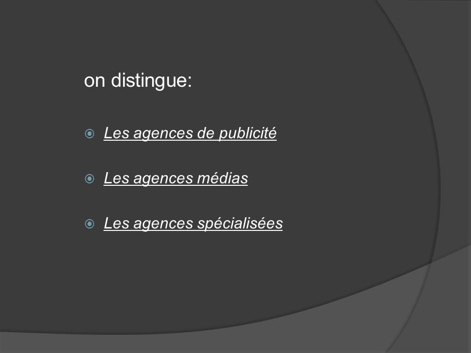 on distingue: Les agences de publicité Les agences médias