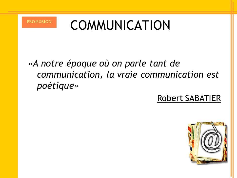 COMMUNICATION «A notre époque où on parle tant de communication, la vraie communication est poétique»