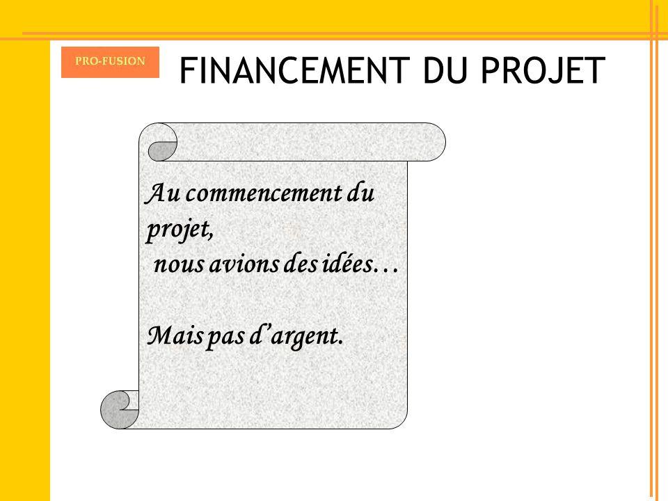 FINANCEMENT DU PROJET Au commencement du projet,