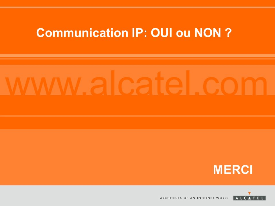 www.alcatel.com Communication IP: OUI ou NON MERCI