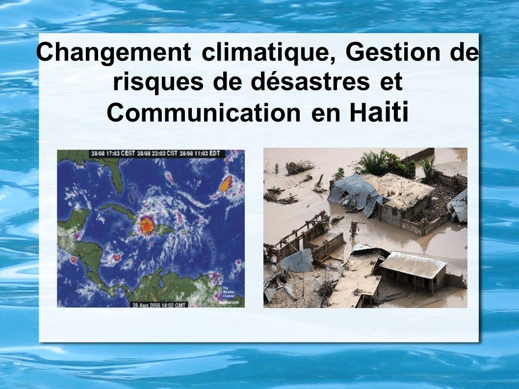 Changement climatique, Gestion de risques de désastres et Communication en Haiti