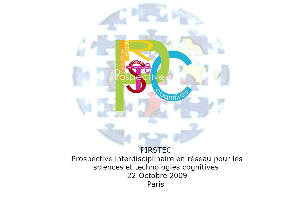 PIRSTEC Prospective interdisciplinaire en réseau pour les sciences et technologies cognitives. 22 Octobre 2009.