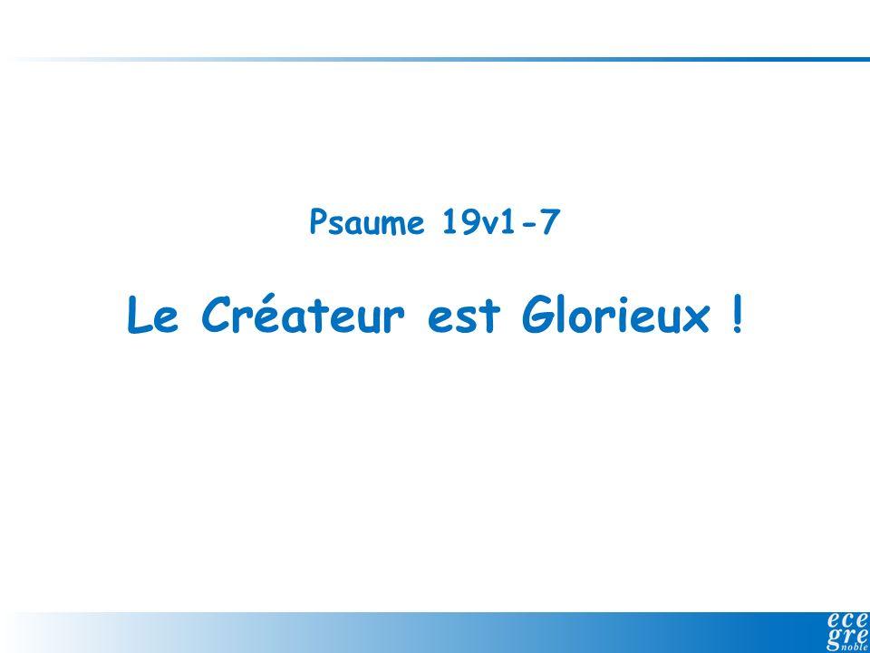 Psaume 19v1-7 Le Créateur est Glorieux !