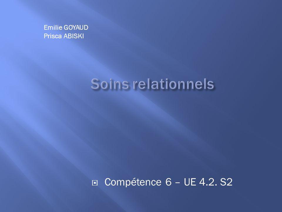 Soins relationnels Compétence 6 – UE 4.2. S2 Emilie GOYAUD