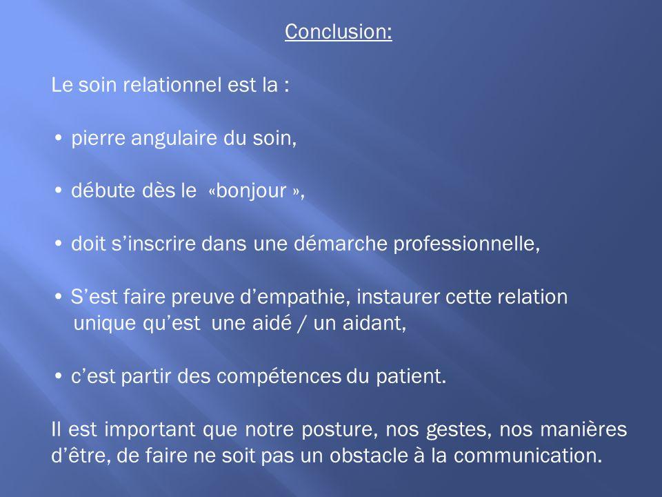 Conclusion: Le soin relationnel est la : • pierre angulaire du soin, • débute dès le «bonjour »,