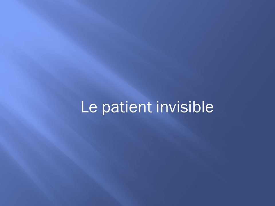 Le patient invisible