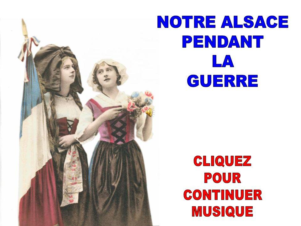NOTRE ALSACE PENDANT LA GUERRE CLIQUEZ POUR CONTINUER MUSIQUE