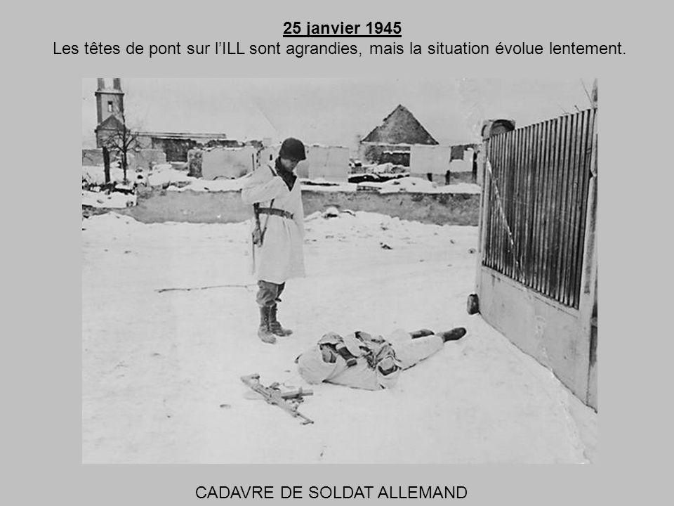 25 janvier 1945 Les têtes de pont sur l'ILL sont agrandies, mais la situation évolue lentement.
