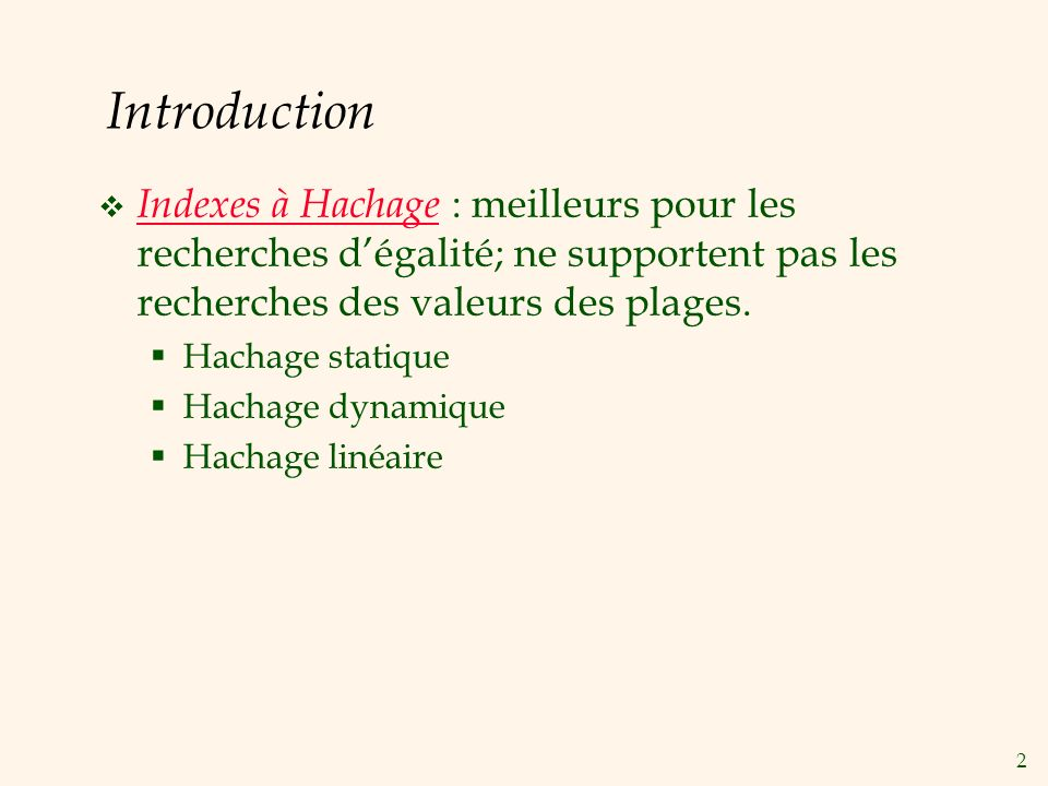 Introduction Indexes à Hachage : meilleurs pour les recherches d'égalité; ne supportent pas les recherches des valeurs des plages.