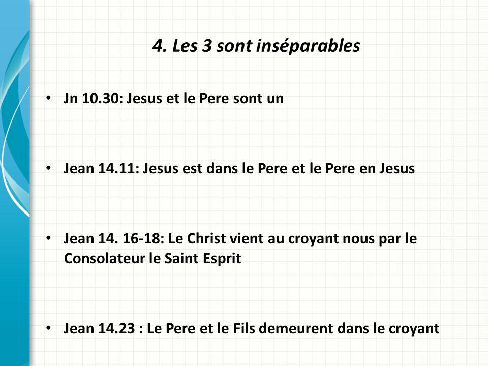 4. Les 3 sont inséparables Jn 10.30: Jesus et le Pere sont un