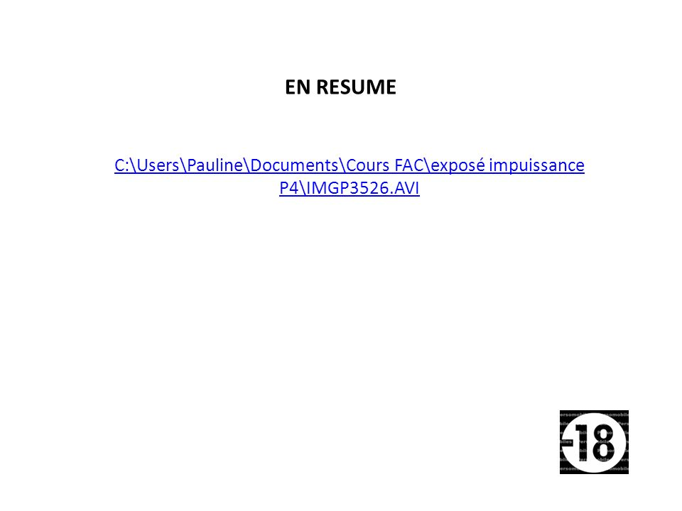 EN RESUME C:\Users\Pauline\Documents\Cours FAC\exposé impuissance P4\IMGP3526.AVI