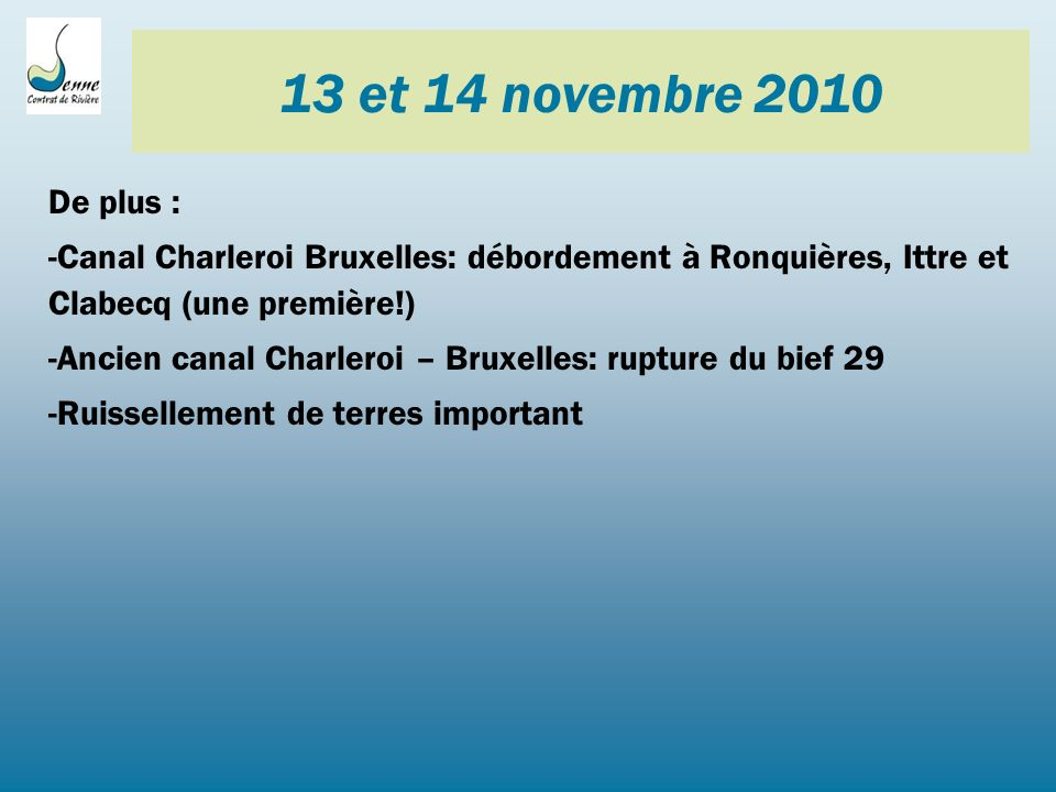 13 et 14 novembre 2010 De plus : Canal Charleroi Bruxelles: débordement à Ronquières, Ittre et Clabecq (une première!)