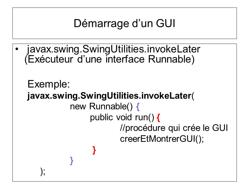 Démarrage d'un GUI javax.swing.SwingUtilities.invokeLater (Exécuteur d'une interface Runnable) Exemple:
