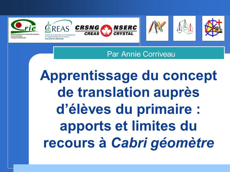 Par Annie Corriveau Apprentissage du concept de translation auprès d'élèves du primaire : apports et limites du recours à Cabri géomètre.