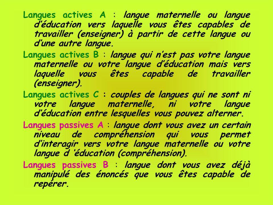 Langues actives A : langue maternelle ou langue d'éducation vers laquelle vous êtes capables de travailler (enseigner) à partir de cette langue ou d'une autre langue.