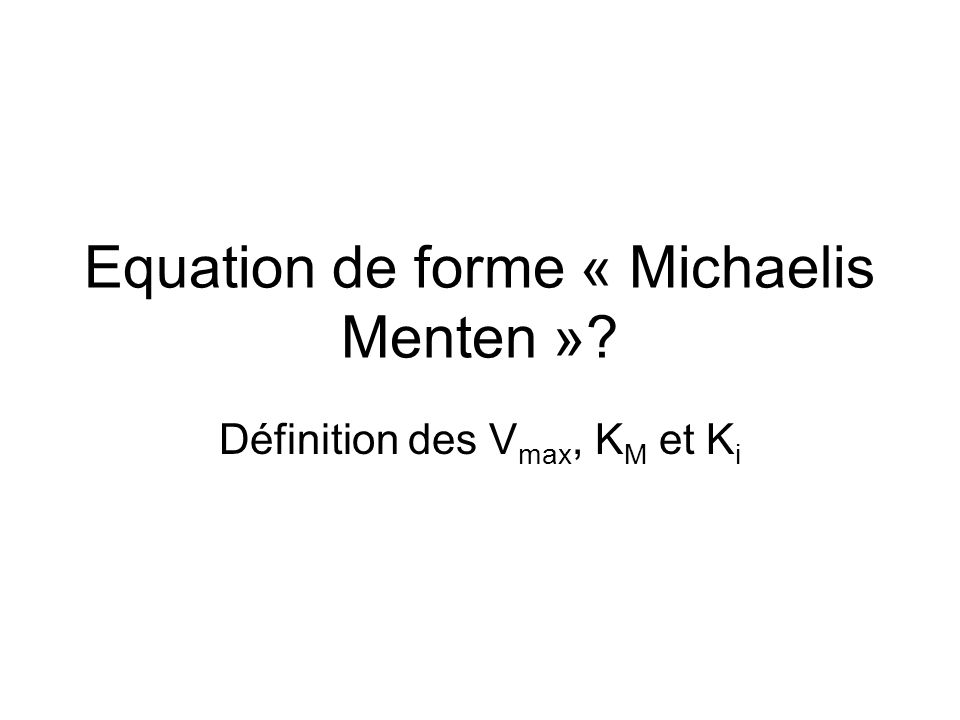 Equation de forme « Michaelis Menten »