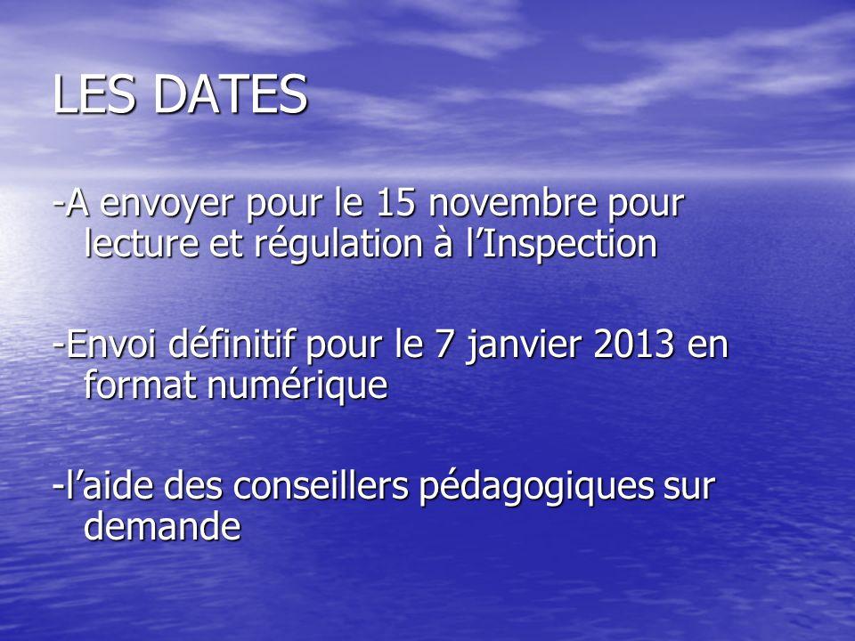LES DATES -A envoyer pour le 15 novembre pour lecture et régulation à l'Inspection. -Envoi définitif pour le 7 janvier 2013 en format numérique.