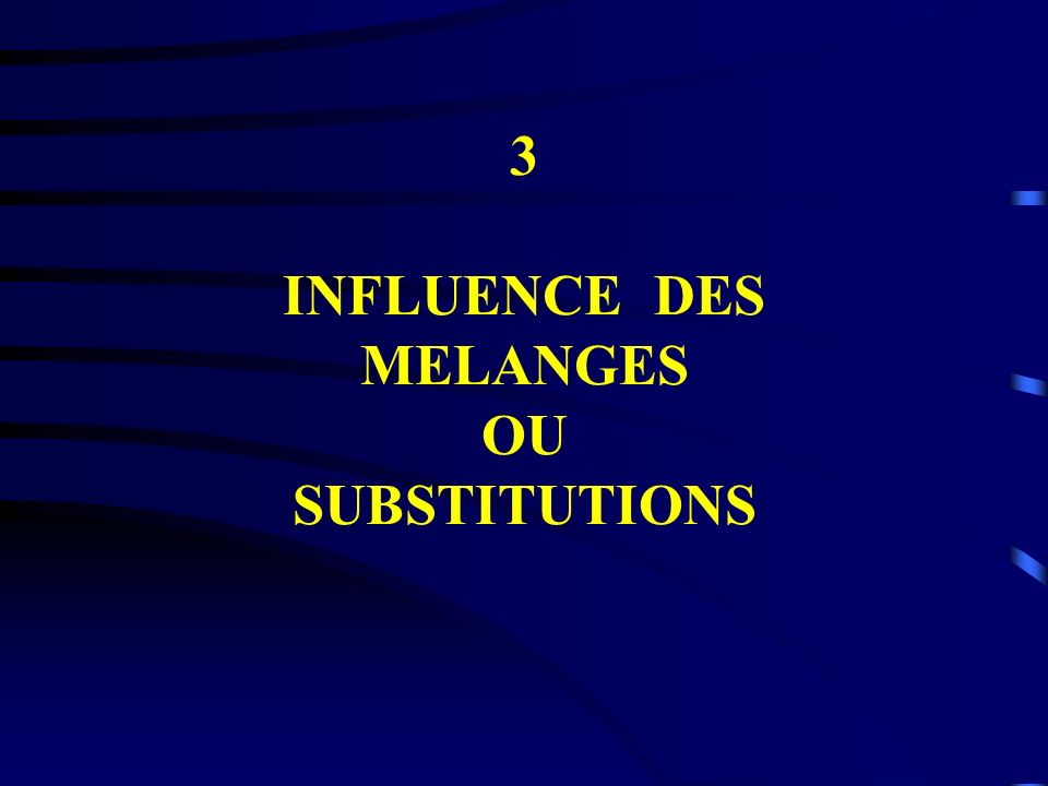 3 INFLUENCE DES MELANGES OU SUBSTITUTIONS