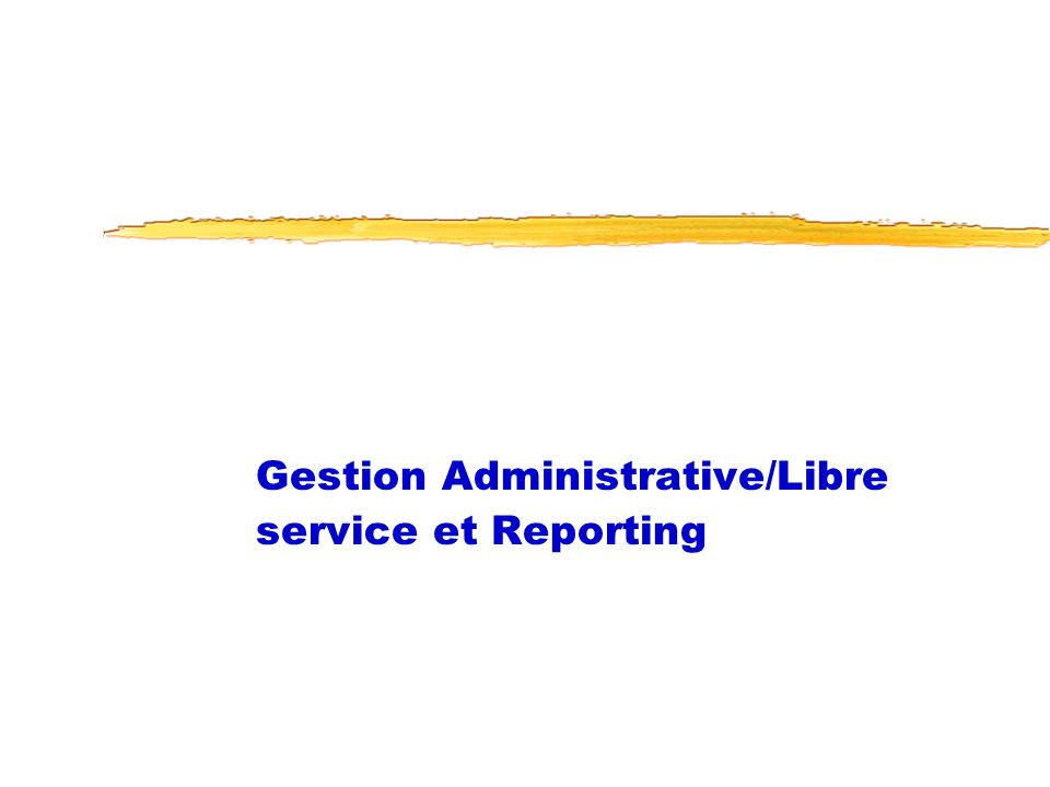 Gestion Administrative/Libre service et Reporting