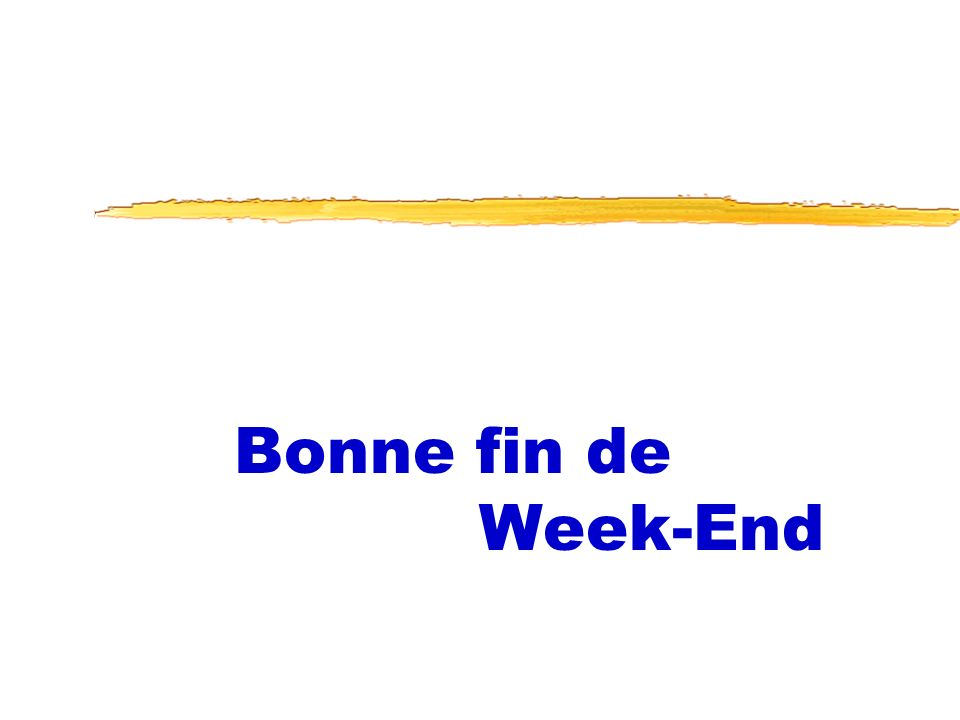 Bonne fin de Week-End