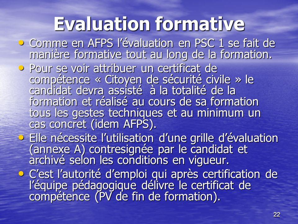 Evaluation formative Comme en AFPS l'évaluation en PSC 1 se fait de manière formative tout au long de la formation.