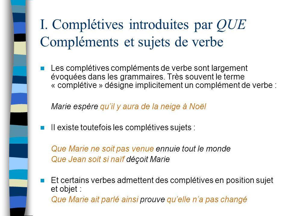 I. Complétives introduites par QUE Compléments et sujets de verbe