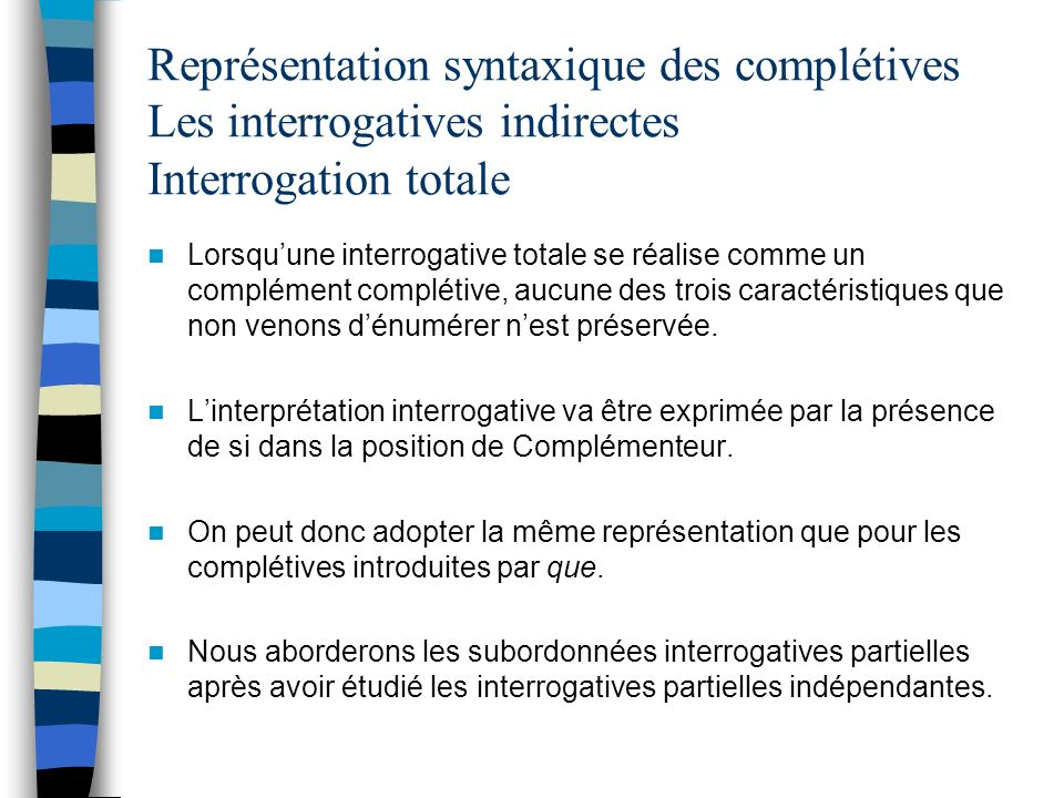 Représentation syntaxique des complétives Les interrogatives indirectes Interrogation totale