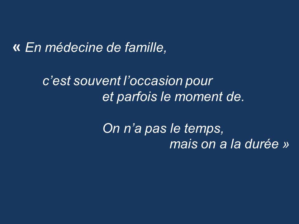 « En médecine de famille,. c'est souvent l'occasion pour