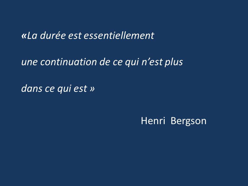 «La durée est essentiellement une continuation de ce qui n'est plus dans ce qui est » Henri Bergson