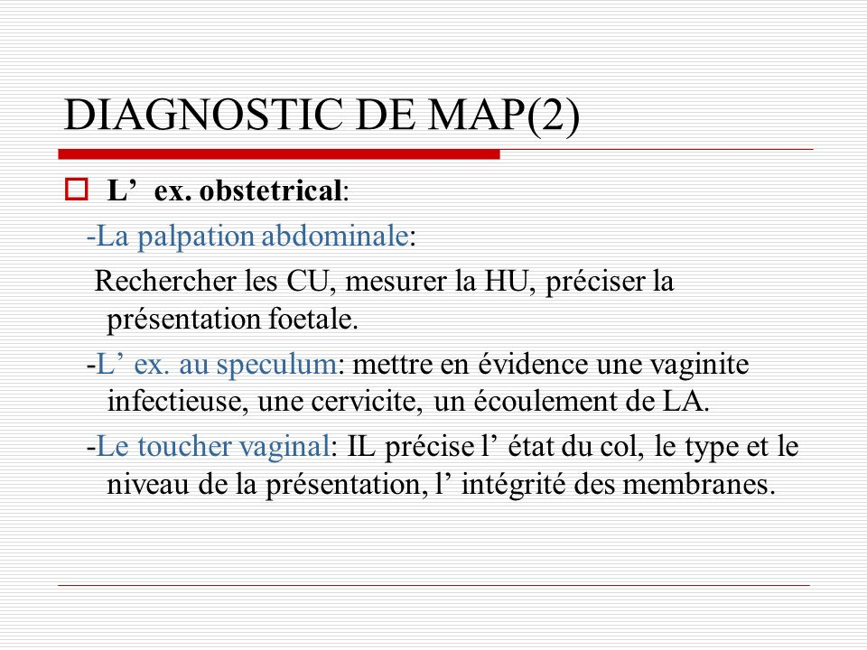 DIAGNOSTIC DE MAP(2) L' ex. obstetrical: -La palpation abdominale: